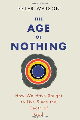 The Age of Nothing: How We've Sought To Live Since The Death of God by Peter Watson
